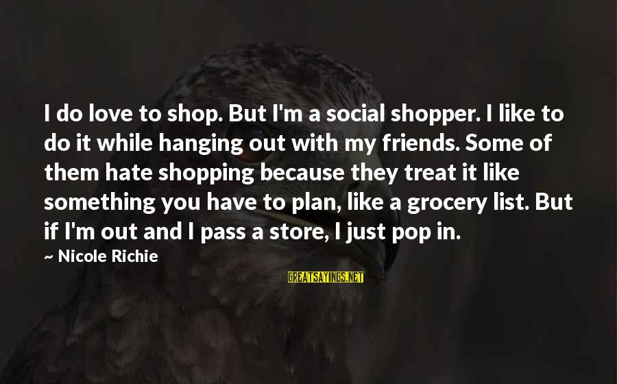 Something I Love To Do Sayings By Nicole Richie: I do love to shop. But I'm a social shopper. I like to do it