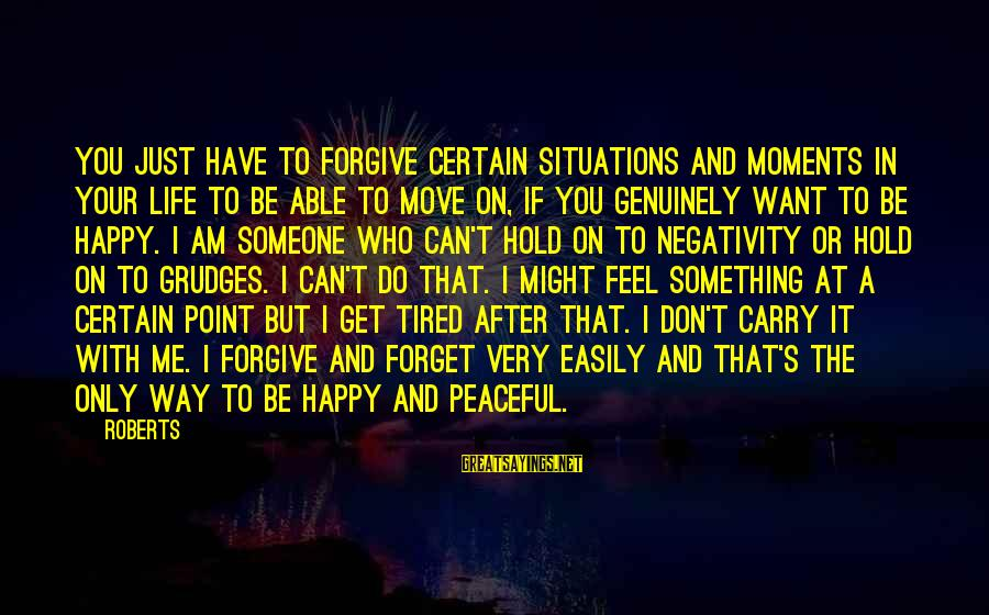 Something I Love To Do Sayings By Roberts: You just have to forgive certain situations and moments in your life to be able