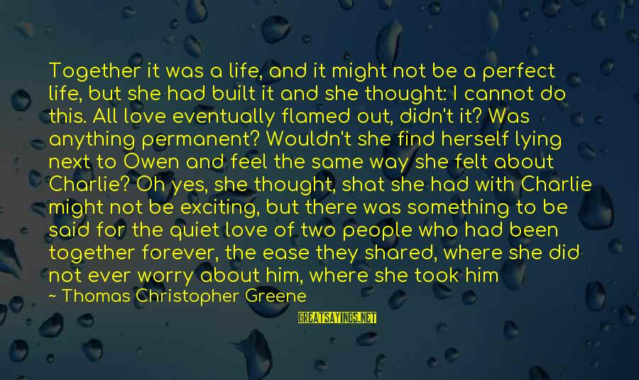 Something I Love To Do Sayings By Thomas Christopher Greene: Together it was a life, and it might not be a perfect life, but she