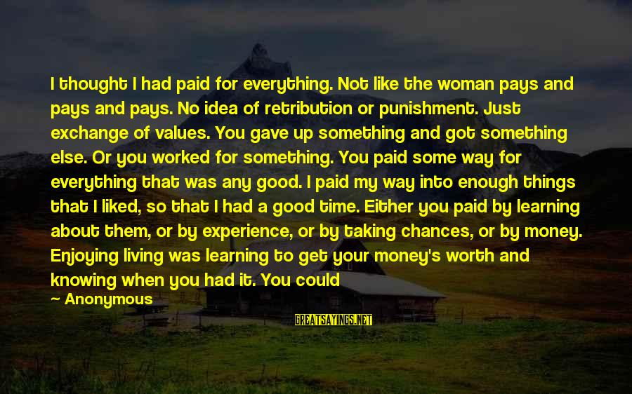 Something Worth It Sayings By Anonymous: I thought I had paid for everything. Not like the woman pays and pays and