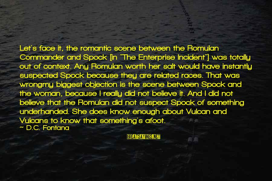 """Something Worth It Sayings By D.C. Fontana: Let's face it, the romantic scene between the Romulan Commander and Spock [in """"The Enterprise"""
