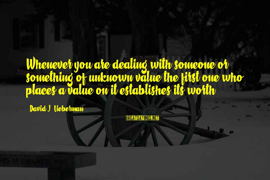 Something Worth It Sayings By David J. Lieberman: Whenever you are dealing with someone or something of unknown value the first one who