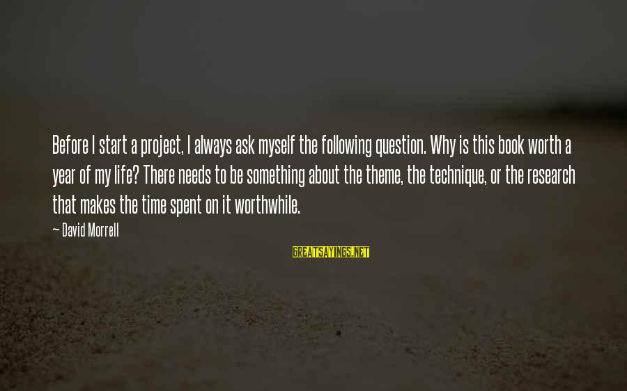 Something Worth It Sayings By David Morrell: Before I start a project, I always ask myself the following question. Why is this