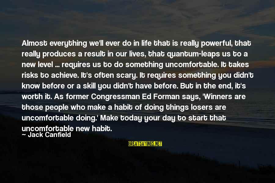Something Worth It Sayings By Jack Canfield: Almost everything we'll ever do in life that is really powerful, that really produces a