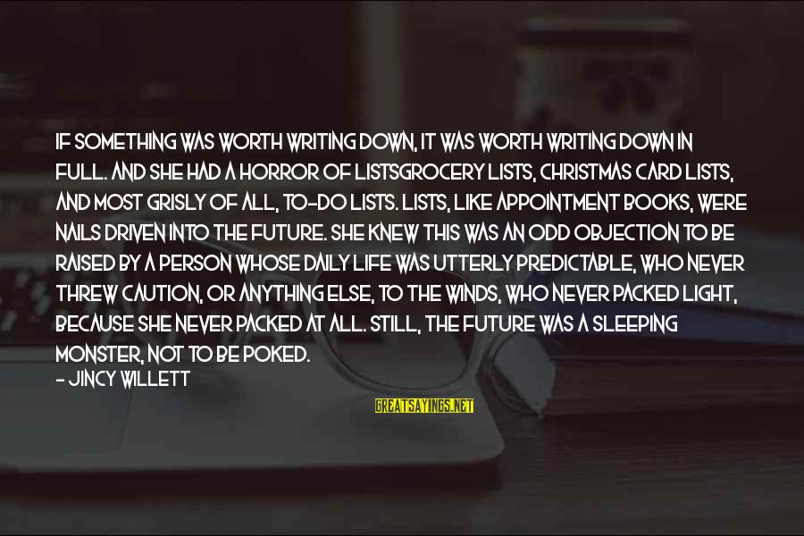 Something Worth It Sayings By Jincy Willett: If something was worth writing down, it was worth writing down in full. And she