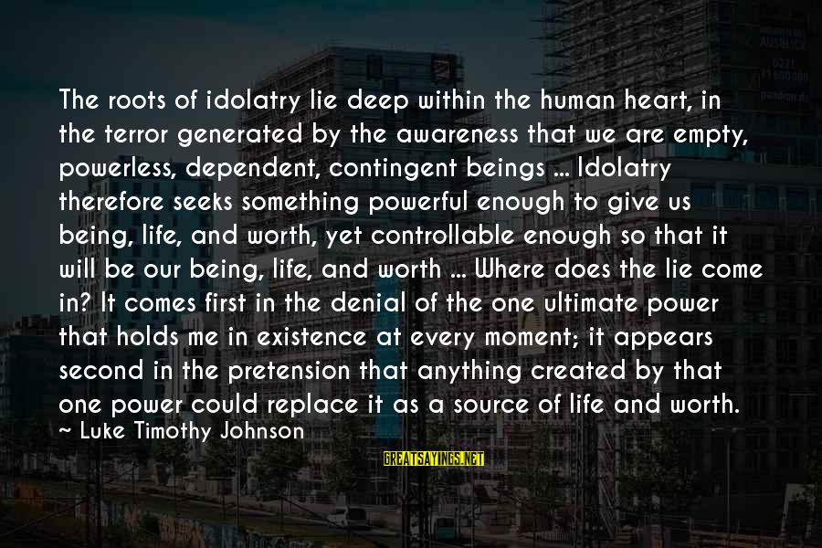 Something Worth It Sayings By Luke Timothy Johnson: The roots of idolatry lie deep within the human heart, in the terror generated by