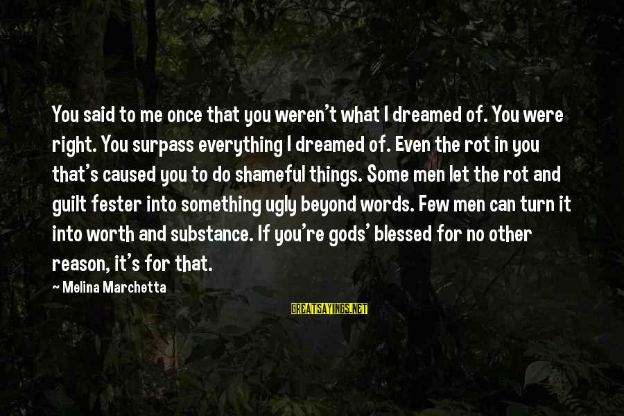 Something Worth It Sayings By Melina Marchetta: You said to me once that you weren't what I dreamed of. You were right.