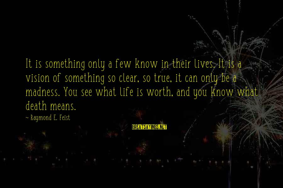 Something Worth It Sayings By Raymond E. Feist: It is something only a few know in their lives. It is a vision of