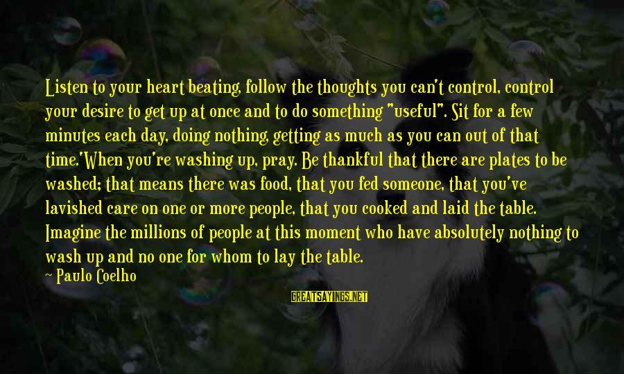 Something You Can't Control Sayings By Paulo Coelho: Listen to your heart beating, follow the thoughts you can't control, control your desire to