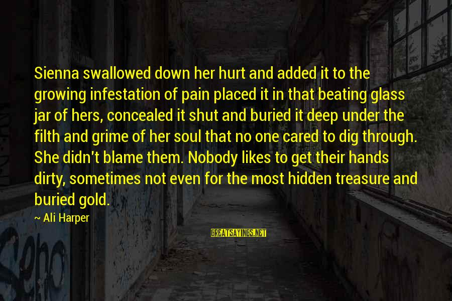 Sometimes I Just Shut Down Sayings By Ali Harper: Sienna swallowed down her hurt and added it to the growing infestation of pain placed