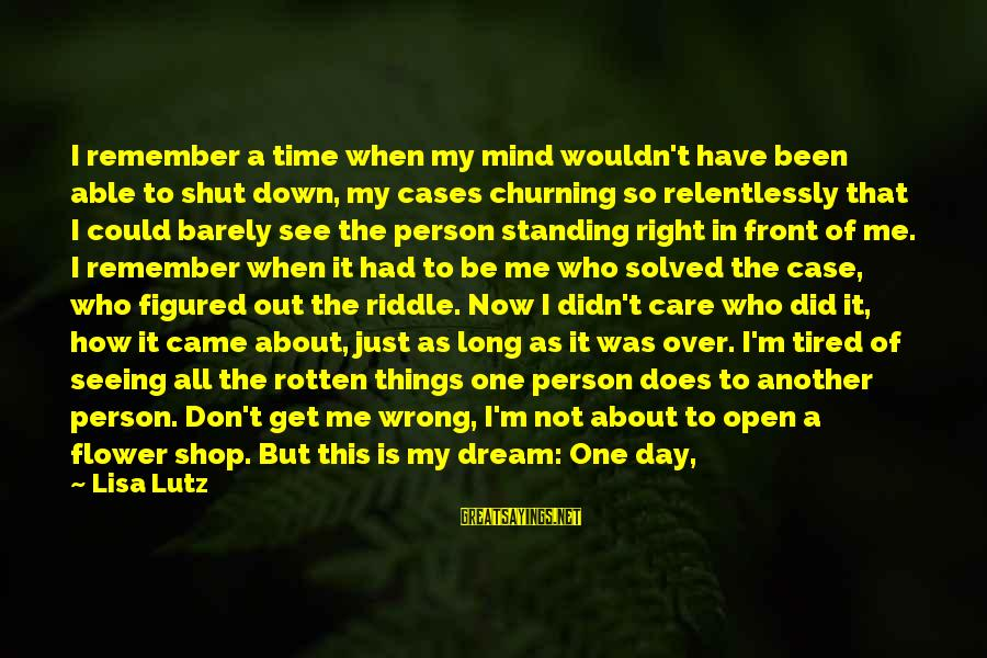 Sometimes I Just Shut Down Sayings By Lisa Lutz: I remember a time when my mind wouldn't have been able to shut down, my