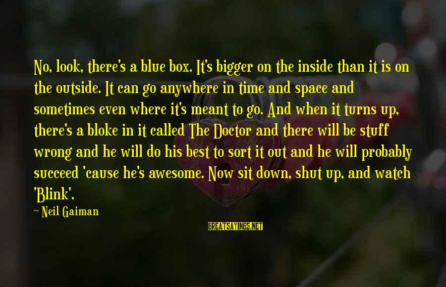 Sometimes I Just Shut Down Sayings By Neil Gaiman: No, look, there's a blue box. It's bigger on the inside than it is on