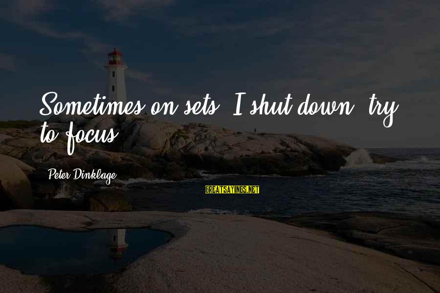 Sometimes I Just Shut Down Sayings By Peter Dinklage: Sometimes on sets, I shut down, try to focus.