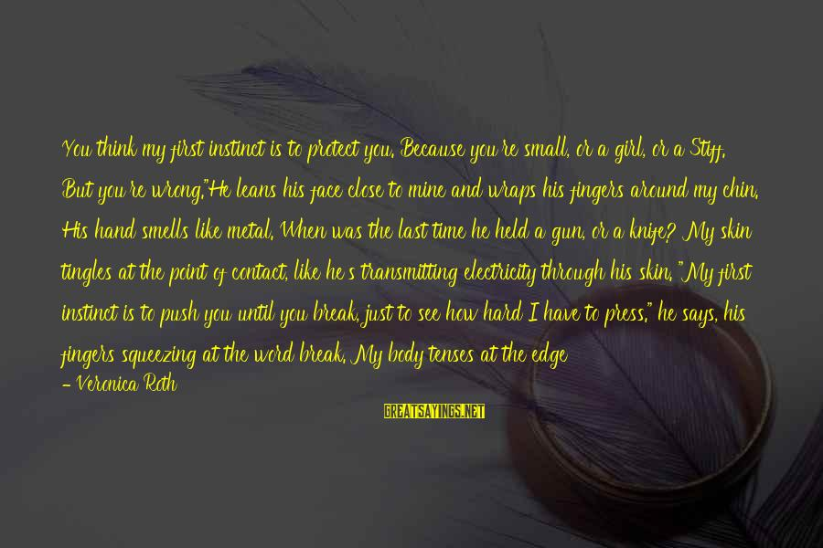 Sometimes I Just Shut Down Sayings By Veronica Roth: You think my first instinct is to protect you. Because you're small, or a girl,