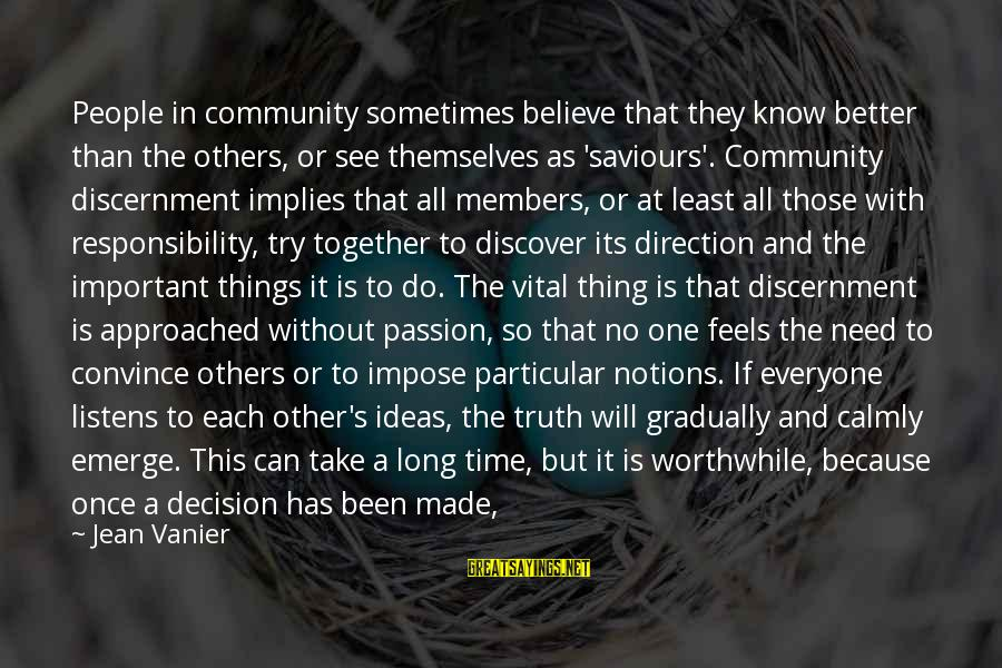 Sometimes It's Better Not To Know The Truth Sayings By Jean Vanier: People in community sometimes believe that they know better than the others, or see themselves