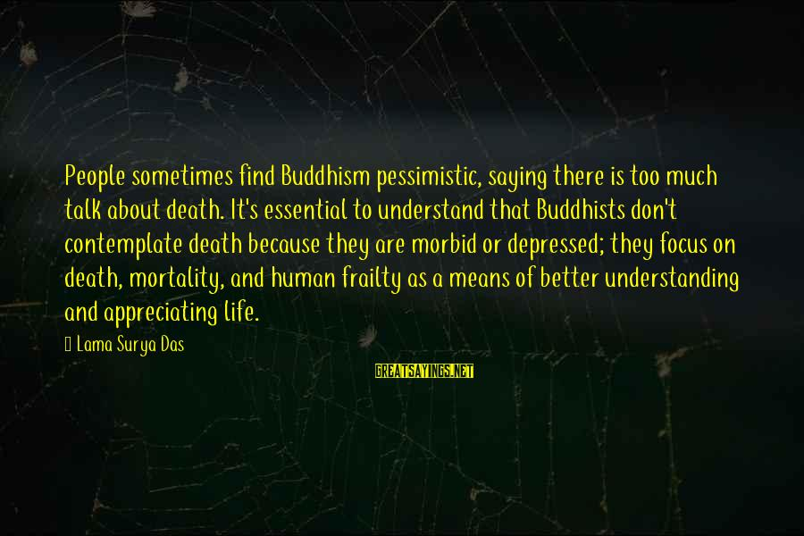 Sometimes It's Better Not To Talk Sayings By Lama Surya Das: People sometimes find Buddhism pessimistic, saying there is too much talk about death. It's essential