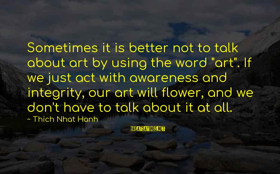 """Sometimes It's Better Not To Talk Sayings By Thich Nhat Hanh: Sometimes it is better not to talk about art by using the word """"art"""". If"""