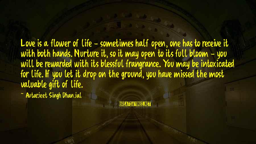 Sometimes Life Hands You Sayings By Avtarjeet Singh Dhanjal: Love is a flower of life - sometimes half open, one has to receive it