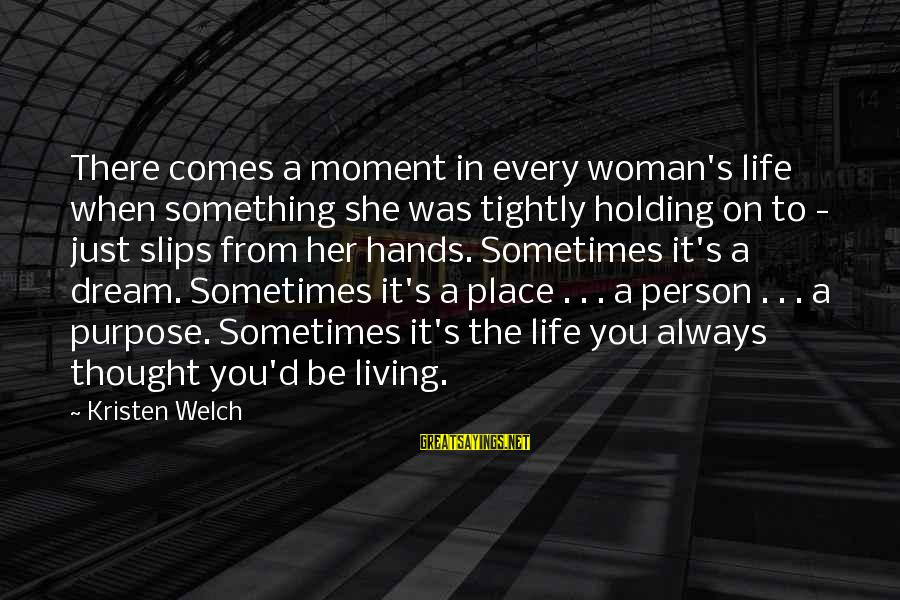 Sometimes Life Hands You Sayings By Kristen Welch: There comes a moment in every woman's life when something she was tightly holding on