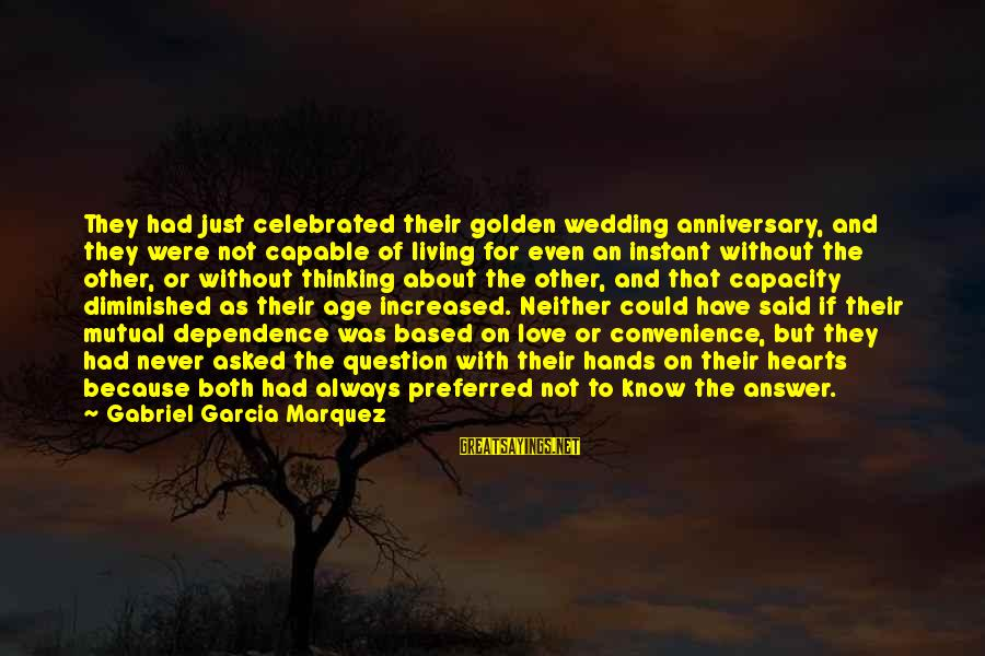 Sometimes Silence Is Golden Sayings By Gabriel Garcia Marquez: They had just celebrated their golden wedding anniversary, and they were not capable of living