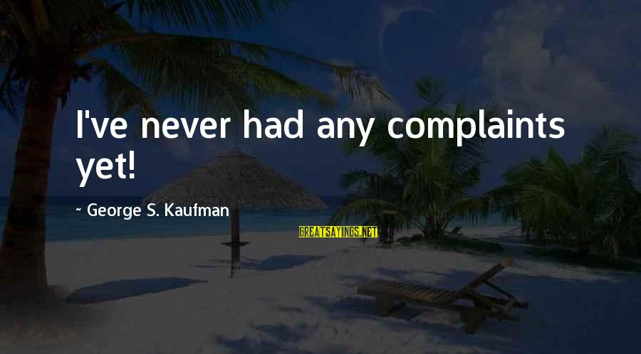 Sometimes Silence Is Golden Sayings By George S. Kaufman: I've never had any complaints yet!