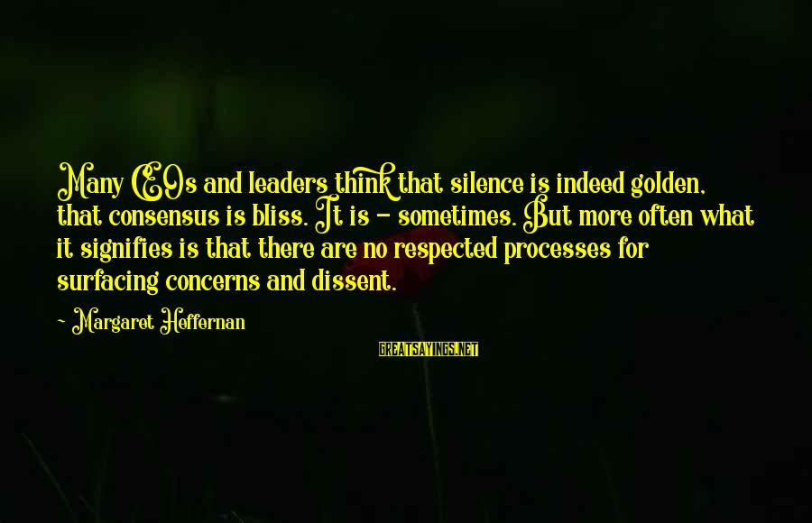 Sometimes Silence Is Golden Sayings By Margaret Heffernan: Many CEOs and leaders think that silence is indeed golden, that consensus is bliss. It