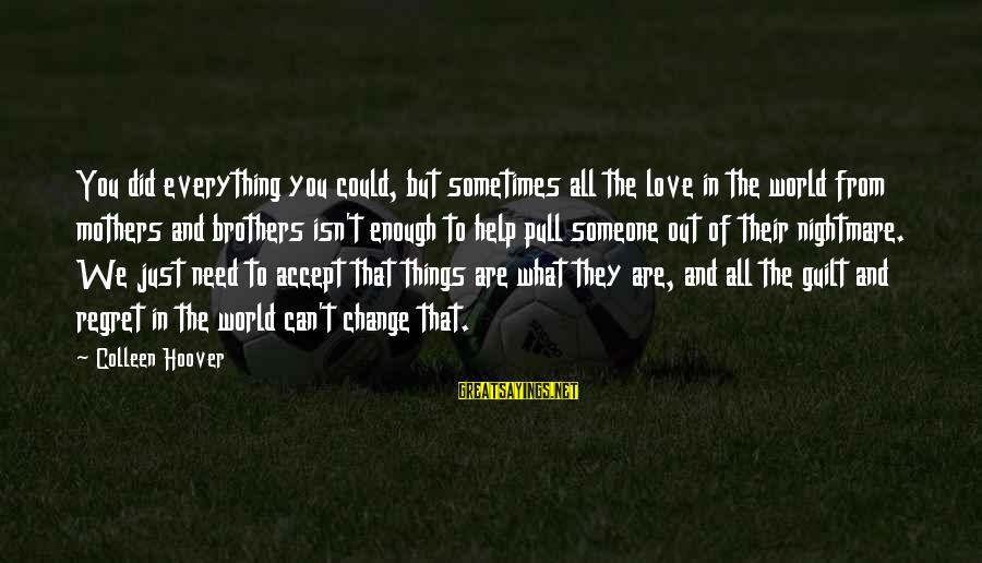 Sometimes The Things We Can't Change Sayings By Colleen Hoover: You did everything you could, but sometimes all the love in the world from mothers