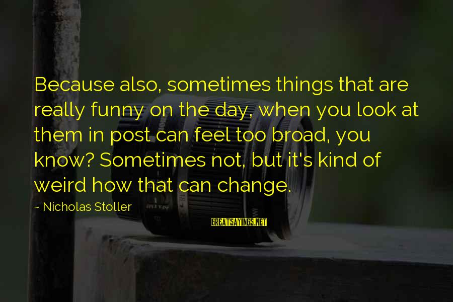 Sometimes The Things We Can't Change Sayings By Nicholas Stoller: Because also, sometimes things that are really funny on the day, when you look at