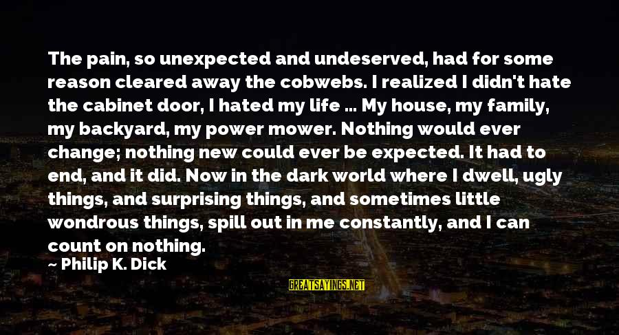 Sometimes The Things We Can't Change Sayings By Philip K. Dick: The pain, so unexpected and undeserved, had for some reason cleared away the cobwebs. I