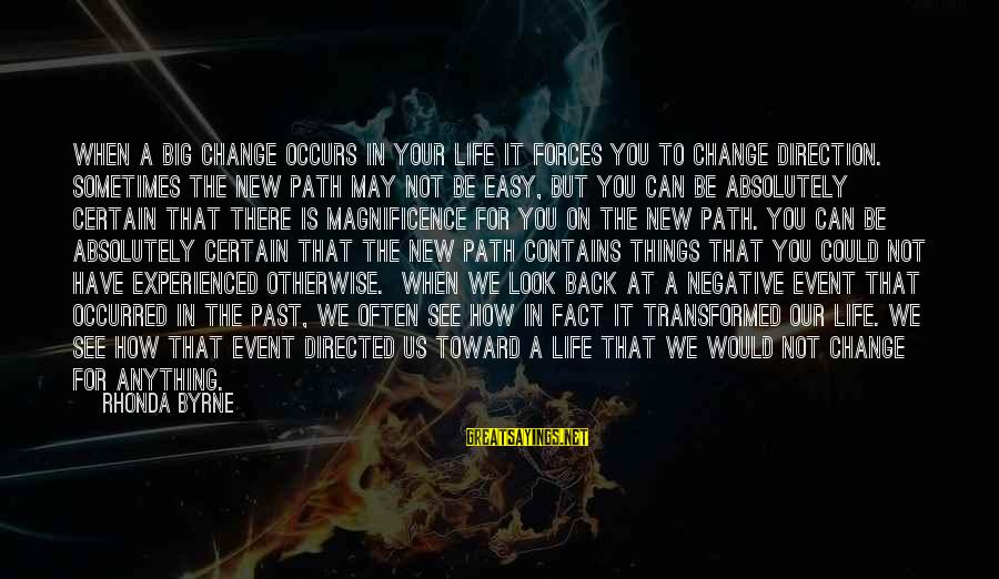 Sometimes The Things We Can't Change Sayings By Rhonda Byrne: When a big change occurs in your life it forces you to change direction. Sometimes
