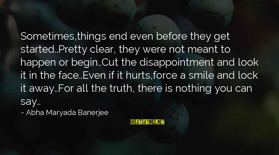 Sometimes Things Are Meant To Be Sayings By Abha Maryada Banerjee: Sometimes,things end even before they get started..Pretty clear, they were not meant to happen or