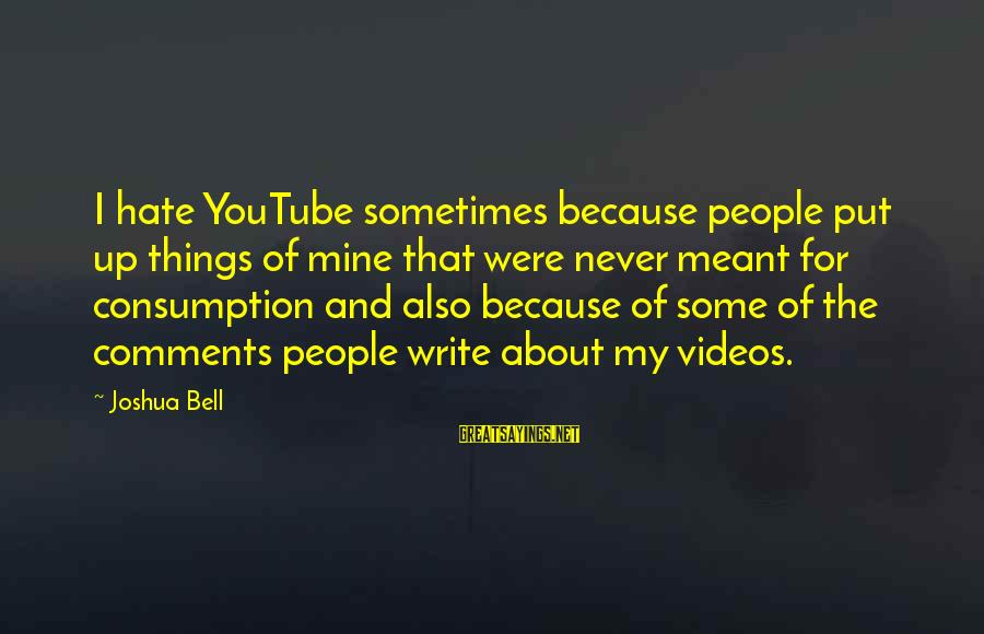 Sometimes Things Are Meant To Be Sayings By Joshua Bell: I hate YouTube sometimes because people put up things of mine that were never meant