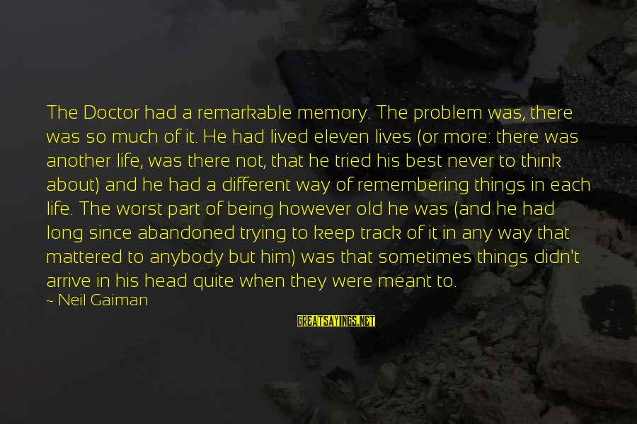Sometimes Things Are Meant To Be Sayings By Neil Gaiman: The Doctor had a remarkable memory. The problem was, there was so much of it.