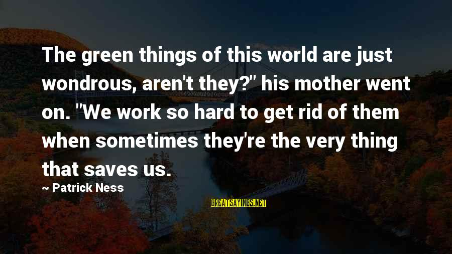 """Sometimes Things Get Hard Sayings By Patrick Ness: The green things of this world are just wondrous, aren't they?"""" his mother went on."""