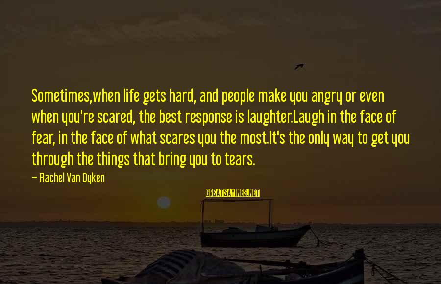 Sometimes Things Get Hard Sayings By Rachel Van Dyken: Sometimes,when life gets hard, and people make you angry or even when you're scared, the