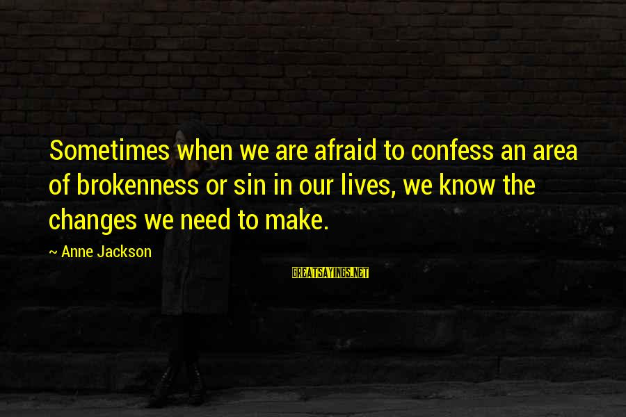 Sometimes We Need Sayings By Anne Jackson: Sometimes when we are afraid to confess an area of brokenness or sin in our