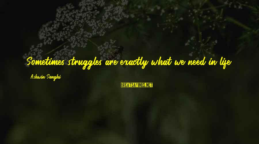 Sometimes We Need Sayings By Ashwin Sanghi: Sometimes struggles are exactly what we need in life.