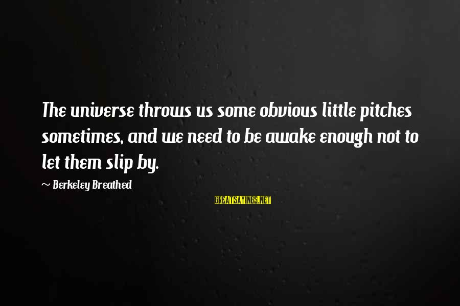 Sometimes We Need Sayings By Berkeley Breathed: The universe throws us some obvious little pitches sometimes, and we need to be awake