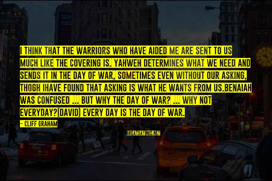 Sometimes We Need Sayings By Cliff Graham: I think that the warriors who have aided me are sent to us much like