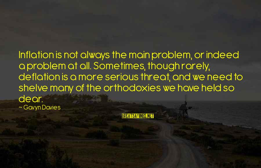 Sometimes We Need Sayings By Gavyn Davies: Inflation is not always the main problem, or indeed a problem at all. Sometimes, though