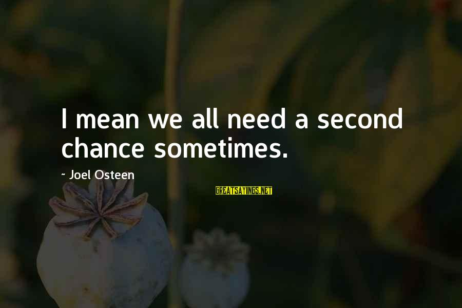 Sometimes We Need Sayings By Joel Osteen: I mean we all need a second chance sometimes.