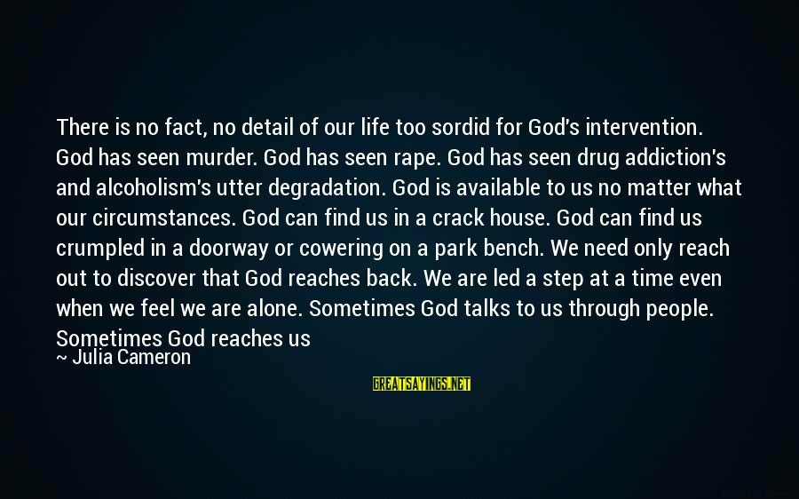 Sometimes We Need Sayings By Julia Cameron: There is no fact, no detail of our life too sordid for God's intervention. God