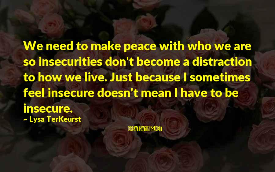 Sometimes We Need Sayings By Lysa TerKeurst: We need to make peace with who we are so insecurities don't become a distraction
