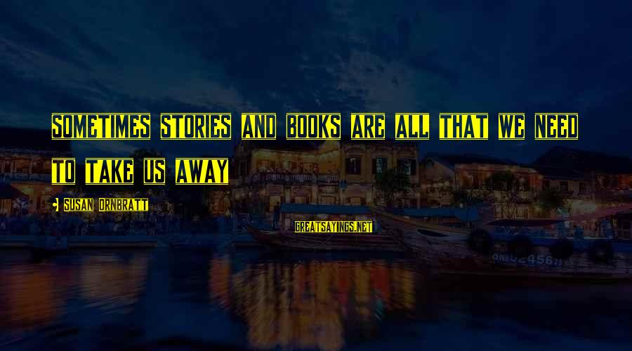 Sometimes We Need Sayings By Susan Ornbratt: sometimes stories and books are all that we need to take us away