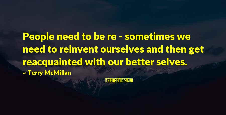 Sometimes We Need Sayings By Terry McMillan: People need to be re - sometimes we need to reinvent ourselves and then get