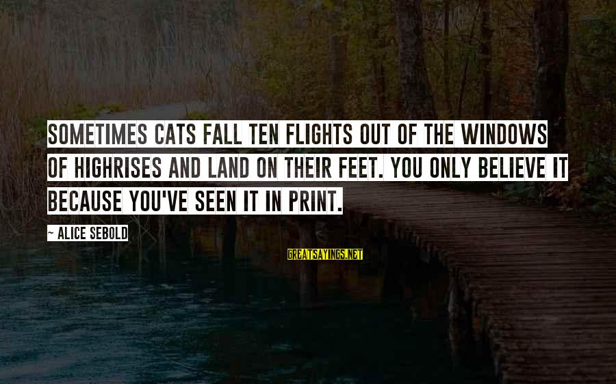 Sometimes You Fall Sayings By Alice Sebold: Sometimes cats fall ten flights out of the windows of highrises and land on their