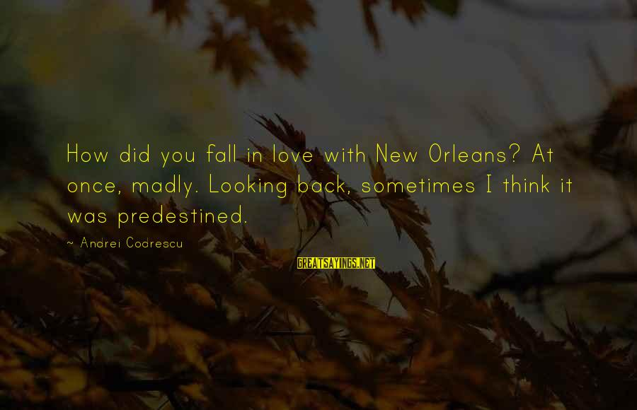Sometimes You Fall Sayings By Andrei Codrescu: How did you fall in love with New Orleans? At once, madly. Looking back, sometimes