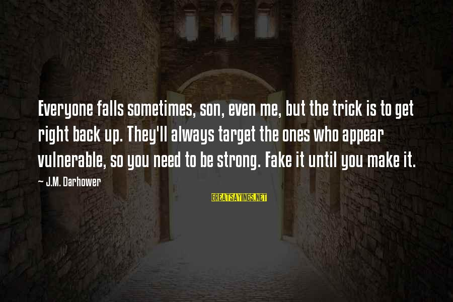 Sometimes You Fall Sayings By J.M. Darhower: Everyone falls sometimes, son, even me, but the trick is to get right back up.