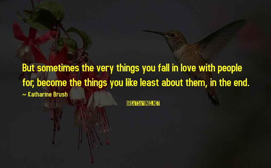 Sometimes You Fall Sayings By Katharine Brush: But sometimes the very things you fall in love with people for, become the things