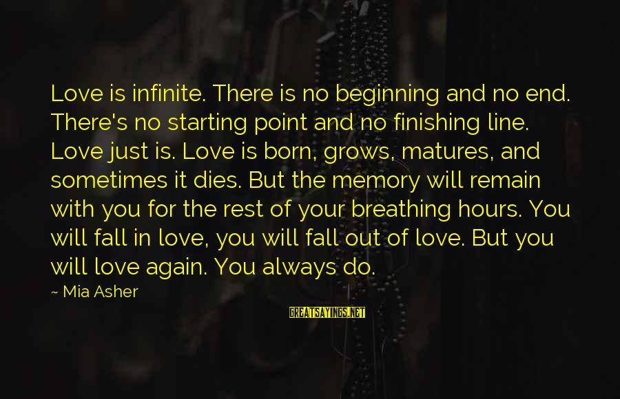 Sometimes You Fall Sayings By Mia Asher: Love is infinite. There is no beginning and no end. There's no starting point and
